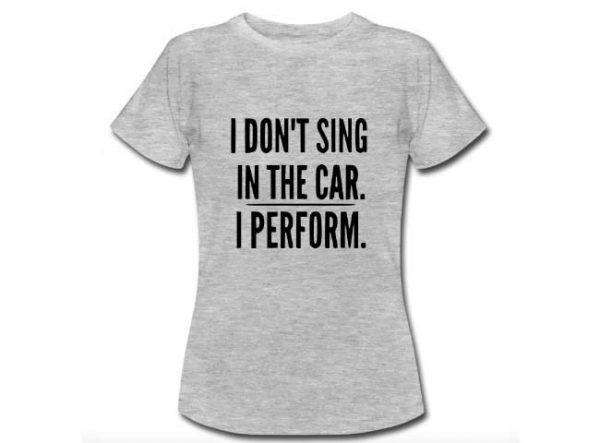 Frasi buffe in inglese - I don't sing in the car, I Perform.