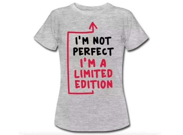 I'mo not perfect - I'm limited edition